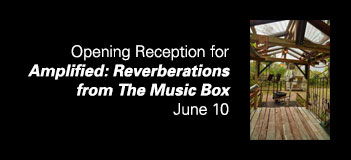 Opening Reception for Amplified: Reverberations from The Music Box, June 10